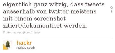eigentlich ganz witzig, dass tweets ausserhalb von twitter meistens mit einem screenshot zitiert/dokumentiert werden