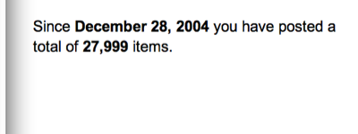 Since December 28, 2004 you have posted a total of 27,999 items