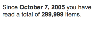 Since October 7, 2005 you have read a total of 299,999 items