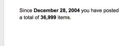 Since December 28, 2004 you have posted a total of 36,999 items