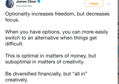 Optionality increases freedom, but decreases focus. When you have options, you can more easily switch to an alternative when things get difficult. This is optimal in matters of money, but suboptimal in matters of creativity